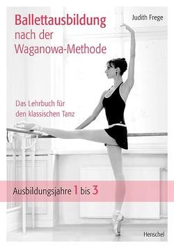 Ballettausbildung nach der Waganowa-Methode von Frege,  Judith