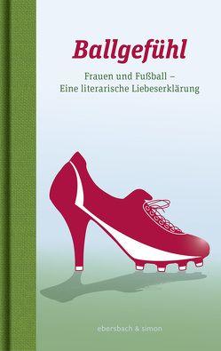 Ballgefühl. Frauen und Fußball von Ebersbach,  Brigitte, Simon,  Sascha Nicoletta
