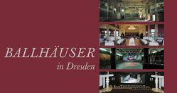 Ballhäuser in Dresden von Helas,  Volker, Kukula,  Ralf