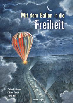 Mit dem Ballon in die Freiheit von Fulton,  Kristen, Hein,  Jakob, Kuhlmann,  Torben