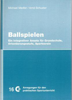 Ballspielen – Grundschule, Orientierungsstufe, Sportverein von Medler,  Michael, Schuster,  Arnd