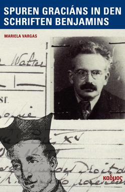 Baltasar Graciáns Spuren in den Schriften Walter Benjamins von Vargas,  Mariela