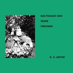 Balthasar und seine Freunde von Arter,  K.S.