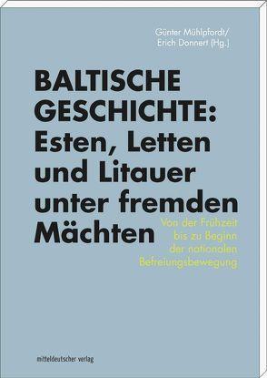 Baltische Geschichte: Esten, Letten und Litauer unter fremden Mächten von Donnert,  Erich, Mühlpfordt,  Günter