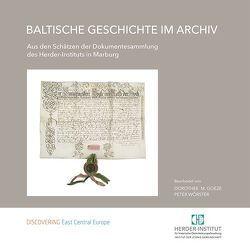 Baltische Geschichte im Archiv von Goeze,  Dorothee M., Wörster,  Peter