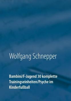 Bambini / F-Jugend 30 komplette Trainingseinheiten / Psyche im Kinderfußball von Schnepper,  Wolfgang