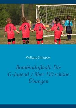 Bambinifußball: Die G-Jugend / über 110 schöne Übungen von Schnepper,  Wolfgang