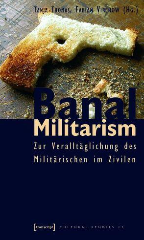 Banal Militarism von Thomas,  Tanja, Virchow,  Fabian