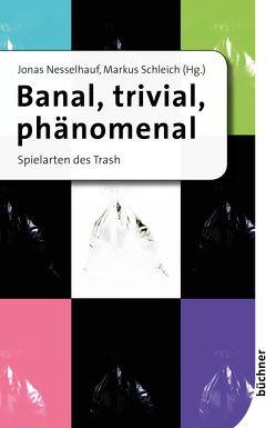 Banal, trivial, phänomenal von Nesselhauf,  Jonas, Schleich,  Markus