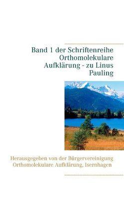 Linus Pauling von Bürgervereinigung Orthomolekulare Aufklärung, Schendel,  Volker H.