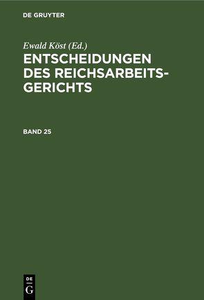 Entscheidungen des Reichsarbeitsgerichts / Entscheidungen des Reichsarbeitsgerichts. Band 25 von Köst,  Ewald