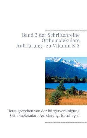 Vitamin K 2 von Bürgervereinigung Orthomolekulare Aufklärung, Schendel,  Volker H.