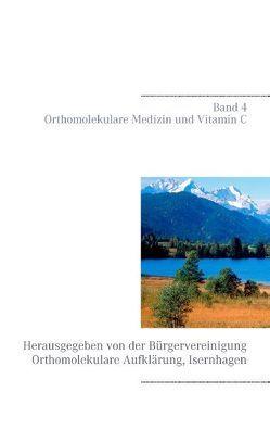 Orthomolekulare Medizin und Vitamin C von Bürgervereinigung Orthomolekulare Aufklärung, Schendel,  Volker H.