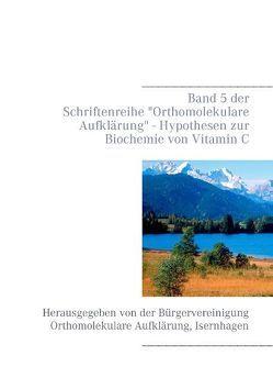 Hypothesen zur Biochemie von Vitamin C von Bürgervereinigung Orthomolekulare Aufklärung, Schendel,  Volker H.