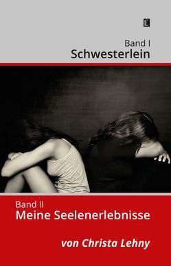 Band I: Schwesterlein Band II: Meine Seelenerlebnisse von Lehny,  Christa