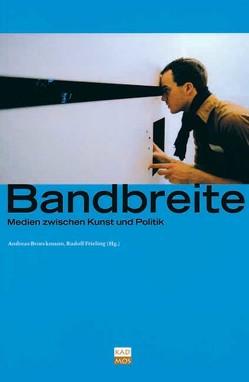Bandbreite von Broeckmann,  Andreas, Frieling,  Rudolf, Hershman,  Lynn, Weibel,  Peter, Zielinski,  Siegfried
