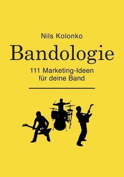 Bandologie — 111 Marketing-Ideen für deine Band von Kolonko,  Nils