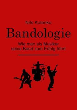 Bandologie – wie man als Musiker seine Band zum Erfolg führt von Kolonko,  Nils