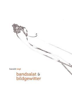 bandsalat & bildgewitter von Harald,  Vogl