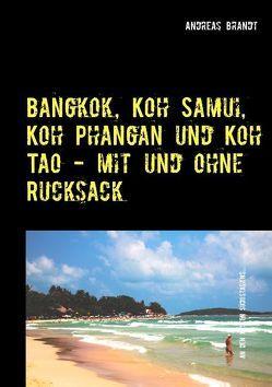 Bangkok, Koh Samui, Koh Phangan und Koh Tao mit und ohne Rucksack! von Brandt,  Andreas