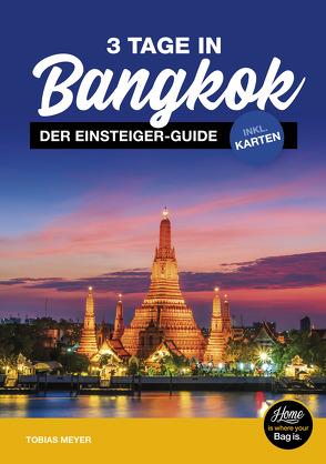 Bangkok Reiseführer für Einsteiger: 3 Tage in Bangkok von Meyer,  Tobias