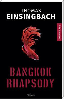 Bangkok Rhapsody von Einsingbach,  Thomas