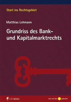 Grundriss des Bank- und Kapitalmarktrechts von Lehmann,  LL.M.,  J.S.D.,  Matthias