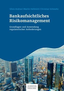 Bankaufsichtliches Risikomanagement von Andrae,  Silvio, Hellmich,  Martin, Schmaltz,  Christian