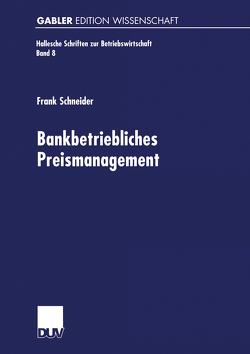 Bankbetriebliches Preismanagement von Schneider,  Frank