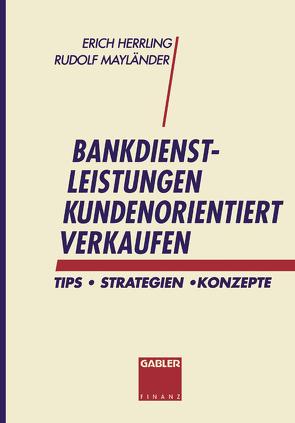 Bankdienstleistungen kundenorientiert verkaufen von Herrling,  Erich, Mayländer Rudolf