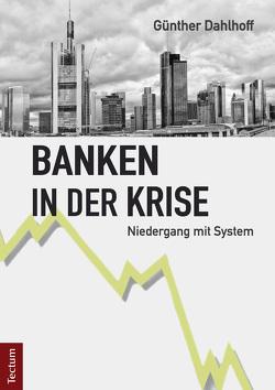 Banken in der Krise von Dahlhoff,  Günther