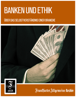 Banken und Ethik von Frankfurter Allgemeine Archiv