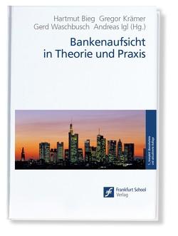Bankenaufsicht in Theorie und Praxis von Bieg,  Hartmut, Igl,  Andreas, Krämer,  Gregor, Waschbusch,  Gerd