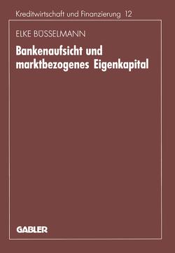 Bankenaufsicht und marktbezogenes Eigenkapital von Büsselmann,  Elke