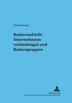 Bankenaufsicht, Unternehmensverbindungen und Bankengruppen von Senger,  Michael