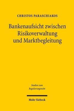 Bankenaufsicht zwischen Risikoverwaltung und Marktbegleitung von Paraschiakos,  Christos