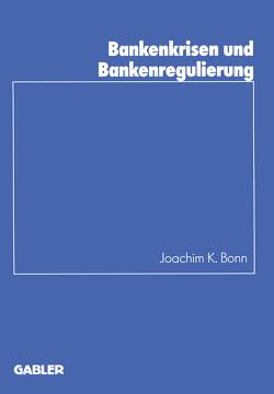 Bankenkrisen und Bankenregulierung von Bonn,  Joachim K.