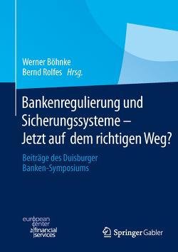 Bankenregulierung und Sicherungssysteme – Jetzt auf dem richtigen Weg? von Böhnke,  Werner, Rolfes,  Bernd
