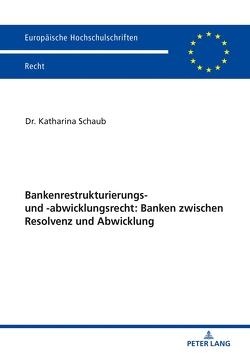 Bankenrestrukturierungs- und -abwicklungsrecht: Banken zwischen Resolvenz und Abwicklung von Schaub,  Katharina