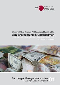 Bankensteuerung in Unternehmen von Freischlager,  Gabriele, Kobler,  Harald, Mitter,  Christine, Steiner,  Roald, Wohlschlager,  Thomas