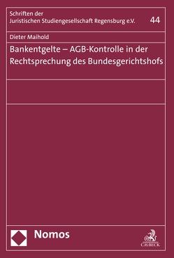 Bankentgelte – AGB-Kontrolle in der Rechtsprechung des Bundesgerichtshofs von Maihold,  Dieter