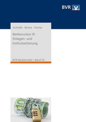 Bankenunion III: Einlagen- und Institutssicherung von Achtelik,  Olaf, Benna,  Ralf, Fischer,  Ralf