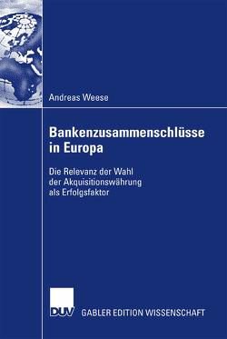 Bankenzusammenschlüsse in Europa von Rudolph,  Prof. Dr. Bernd, Weese,  Andreas