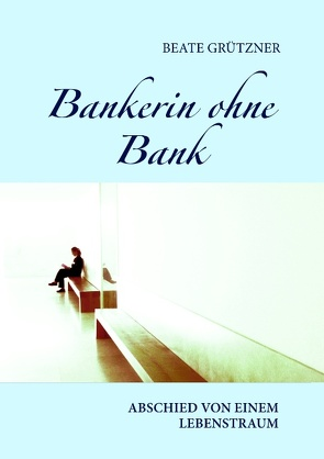 Bankerin ohne Bank von Grützner,  Beate
