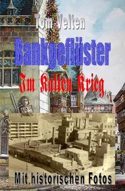 Bankgeflüster / Bankgeflüster – Im Kalten Krieg von Velten,  Tom