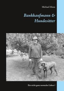 Bankkaufmann & Hundesitter von Moos,  Michael