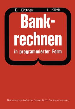 Bankrechnen in programmierter Form von Hüttner,  Erich, Klink,  Hans