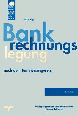 Bankrechnungslegung nach dem Bankwesengesetz von Ögg,  Martin