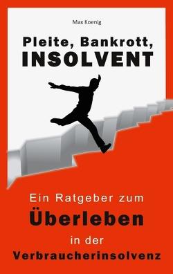 Bankrott, Pleite, Insolvent von König,  Max