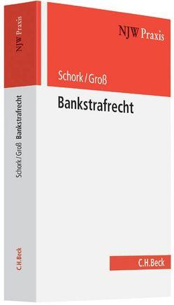 Bankstrafrecht von Gehrmann,  Philipp, Groß,  Bernd, Kipper,  Oliver, Reichling,  Tilman, Rettenmaier,  Felix, Schork,  Alexander, Wegner,  Carsten